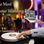 5 Things to do to Ensure you Get the Most from your Wedding DJ