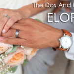 The Dos And Don'ts Of Eloping