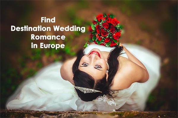 Find Destination Wedding Romance in Europe
