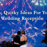 Fun, Quirky Ideas For Your Wedding Reception