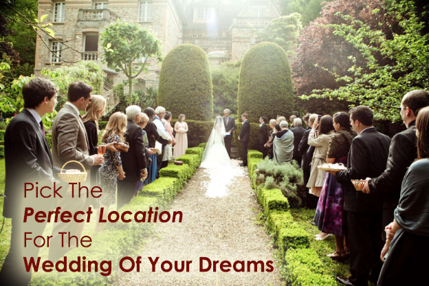 Pick The Perfect Location For The Wedding Of Your Dreams