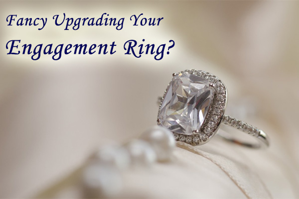 Fancy Upgrading Your Engagement Ring?