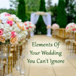 Elements Of Your Wedding You Can't Ignore