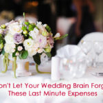 Don't Let Your Wedding Brain Forget These Last Minute Expenses