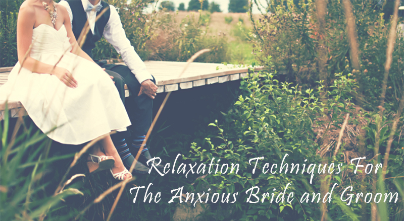Relaxation Techniques For The Anxious Bride and Groom