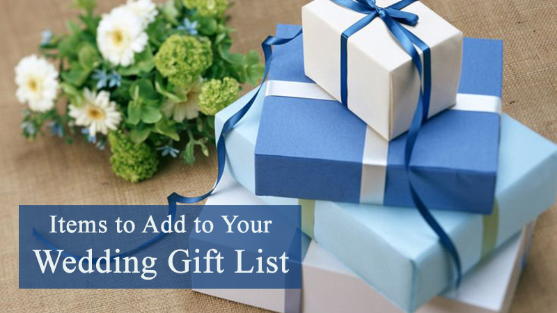 Items to Add to Your Wedding Gift List