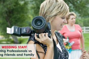 Wedding Staff: Hiring Professionals vs Hiring Friends and Family