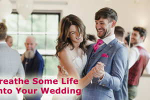 Breathe Some Life Into Your Wedding